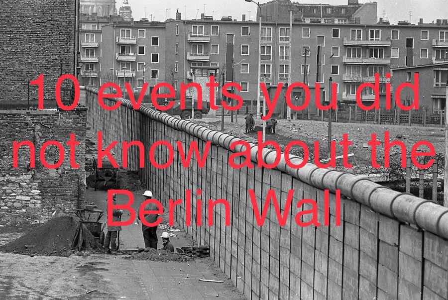 10 events you did not know about the Berlin Wall
