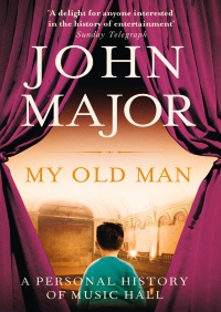 My Old Man: A Personal History of Music Hall By John Major