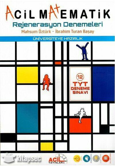 Acil Yayınları Rejenerasyon 12 TYT Matematik Deneme ve Çözümleri (2018-2019) NOT : Sayfa 134-135 Cevap Anahtarıdır.