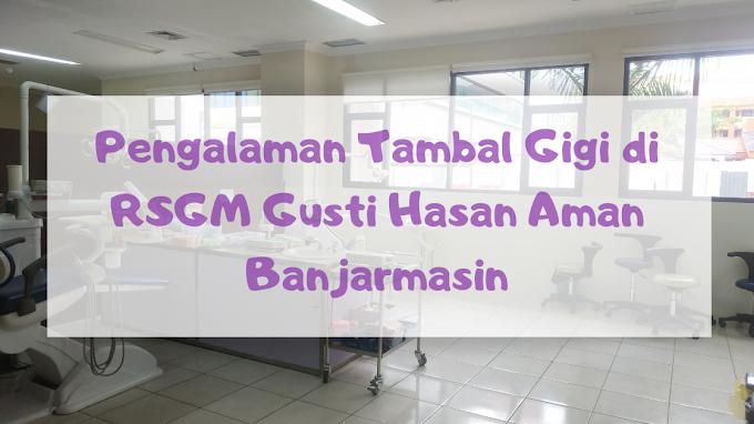 Pengalaman Tambal Gigi di RSGM Gusti Hasan Aman Banjarmasin