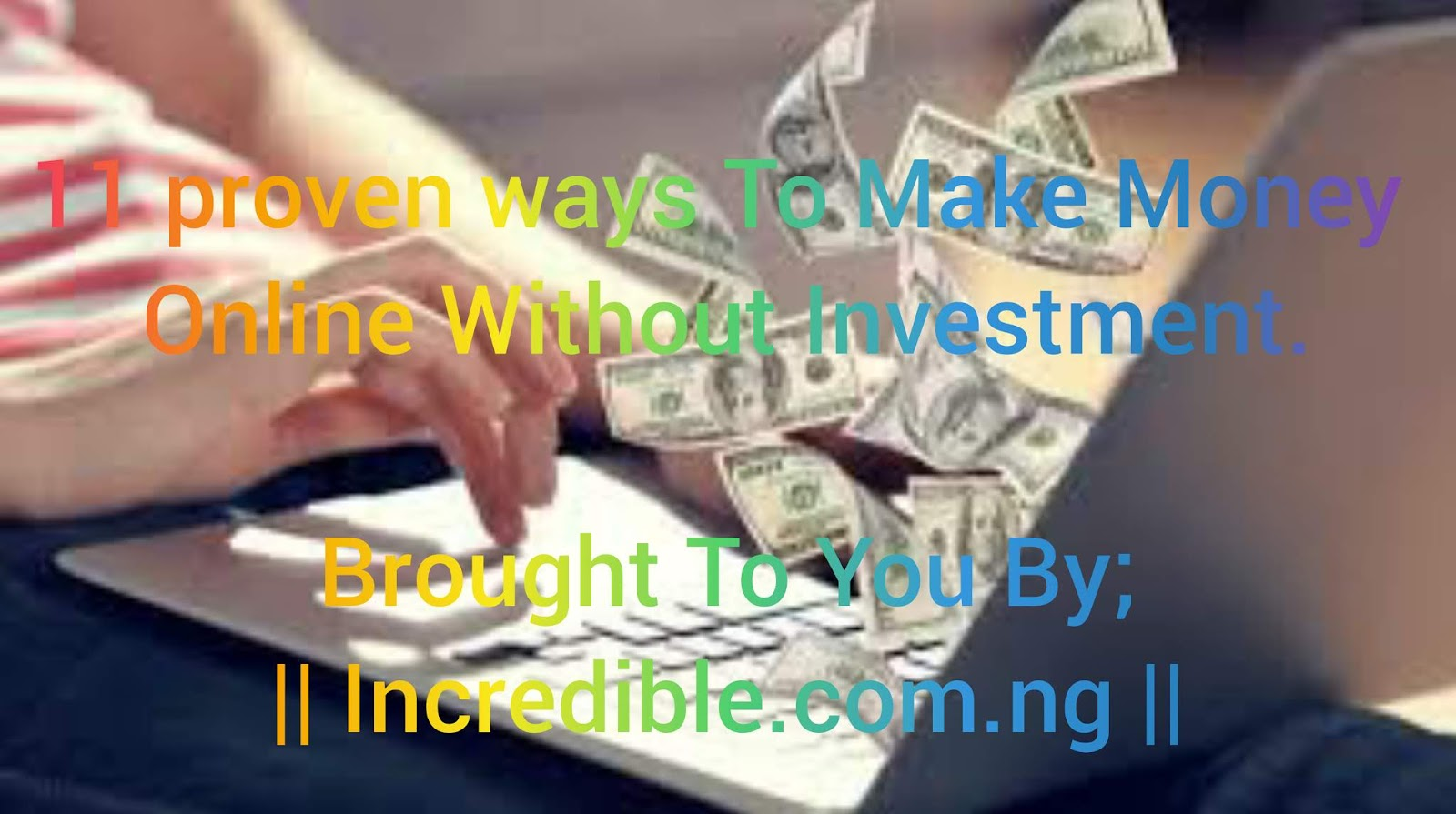 11 Proven Ways To Make Money Online - No Investment Needed. || Incredible