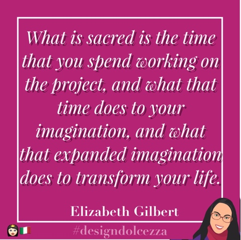 What is sacred is the time that you spend working on the project, and what that time does to your imagination, and what that expanded imagination does to transform your life.