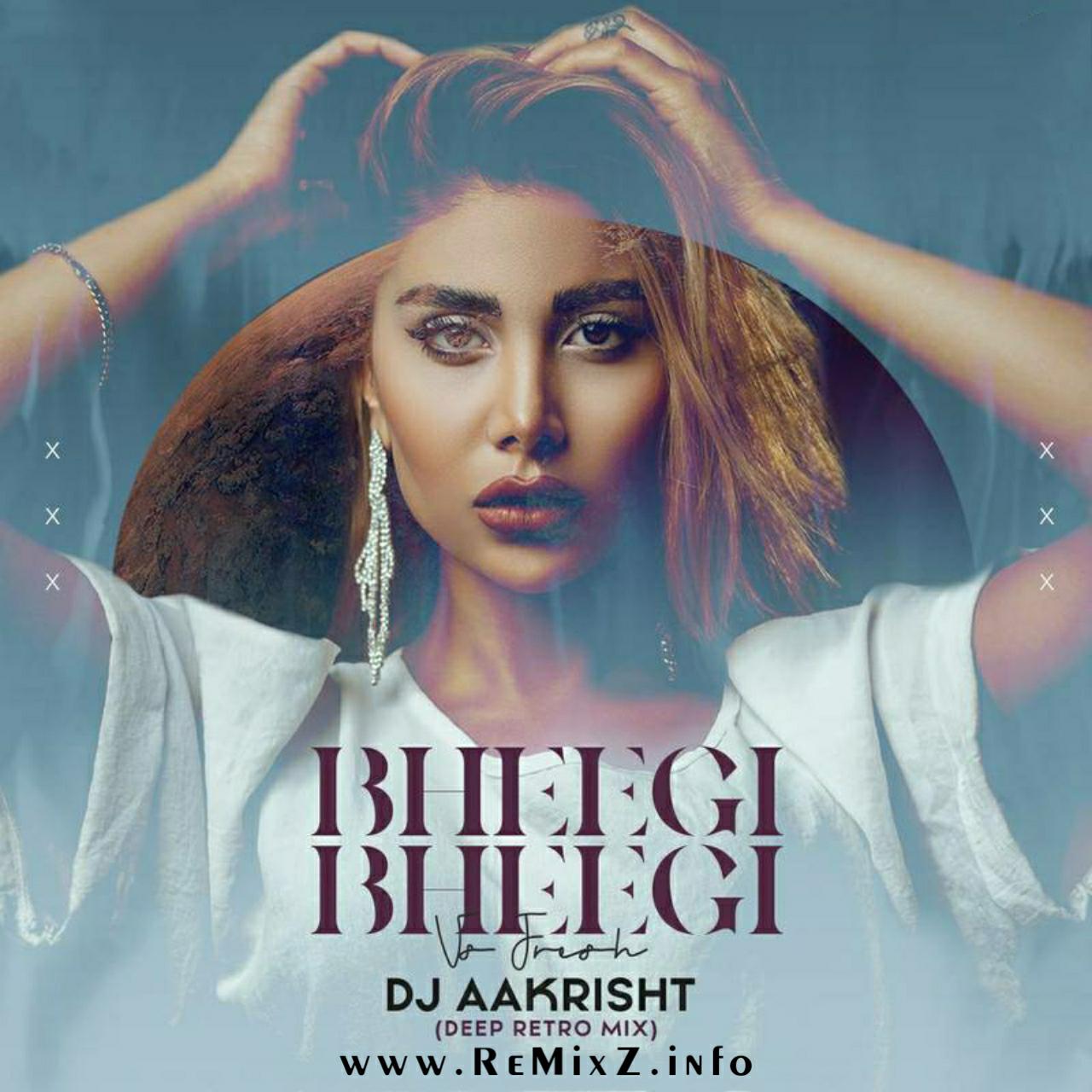Bheegi-Bheegi-Vs-Fresh-Deep-Retro-Mix-DJ-Aakrisht.jpg