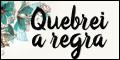Quebrei a Regra - por Jaqueline Ribeiro