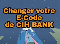 Comment changer le code E-Code  de application CIH mobile pour effectuer des opérations online