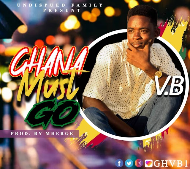 V.B - Ghana Must Go -(Prod. By Mherge).