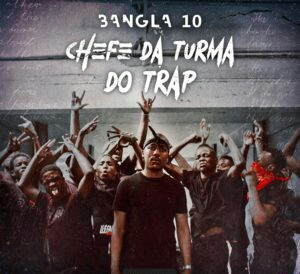 Bangla10 - Chefe Da Turma Do Trap [ EP 2019 DOWNLOAD ]