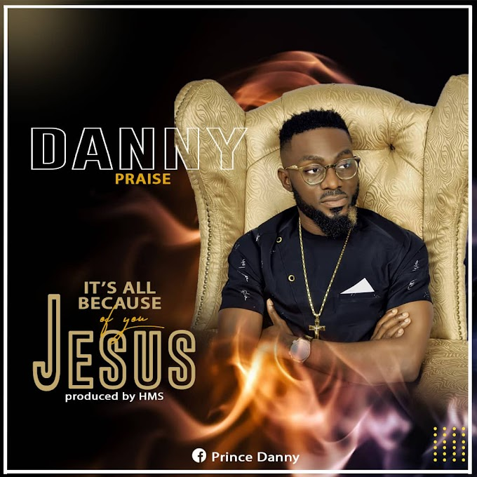 [Music] Danny Praise - IT'S ALL BECAUSE OF YOU JESUS