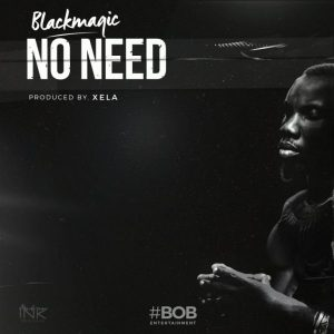 [Music] Blackmagic – No Need | @ejayblackmagic