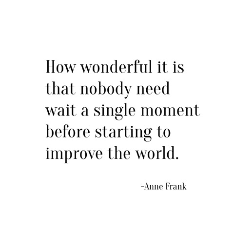 improve the world -- anne frank