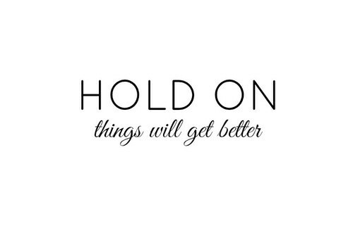 117087-Hold-On-Things-Will-Get-Better