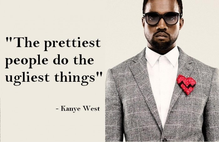 Kanye West Quote : The prettiest people do the ugliest things
