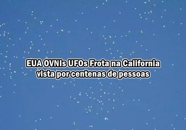 EUA OVNIs UFOs Frota na California vista por centenas de pessoas
