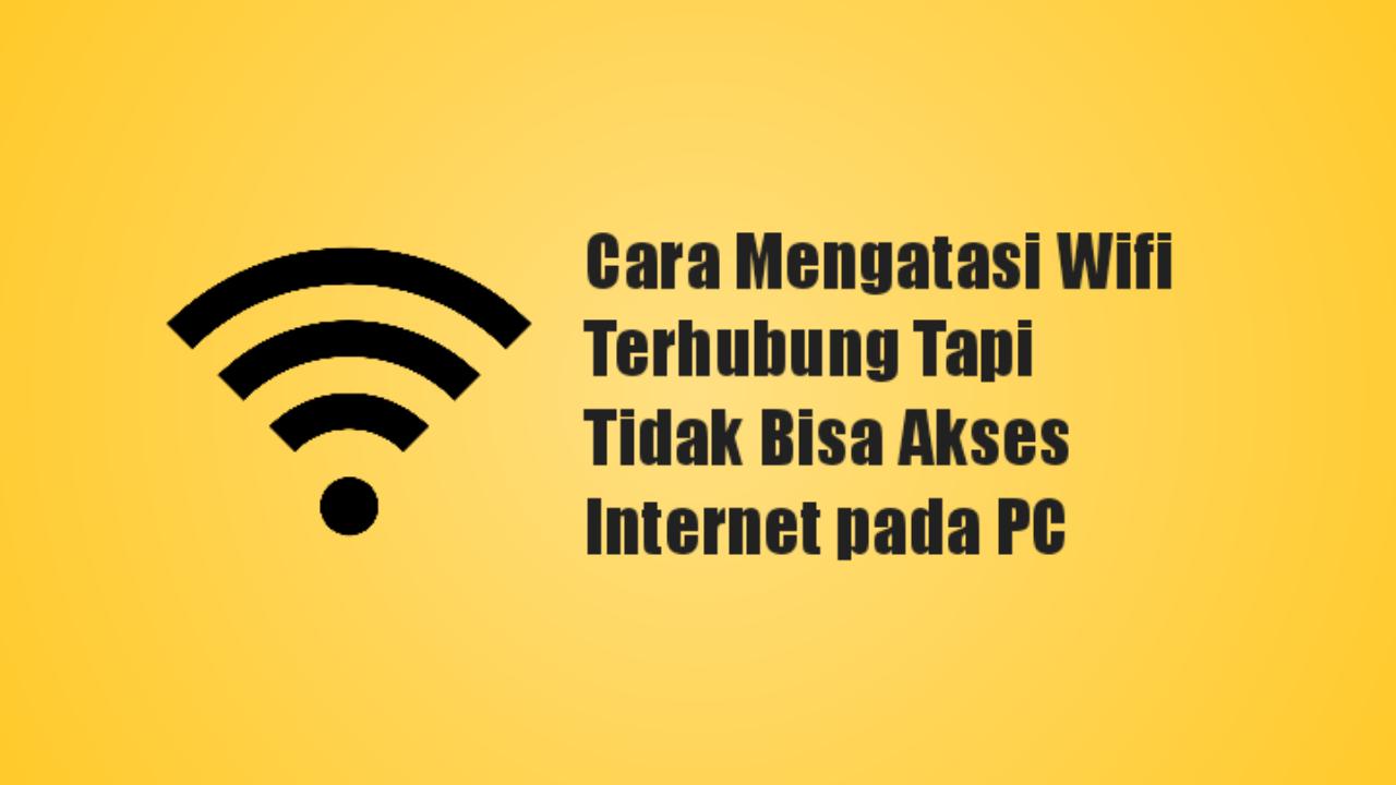 Cara Mengatasi Wifi Terhubung Tapi Tidak Bisa Akses Internet pada PC