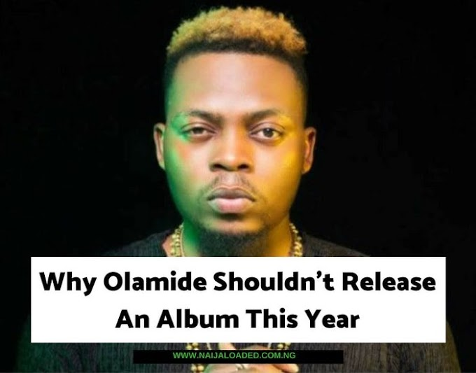 An Open Letter To Olamide!! Why Olamide Shouldn't Release An Album This Year
