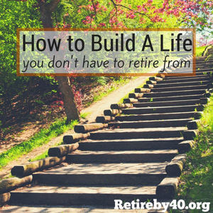 How to build a life you don't have to retire from