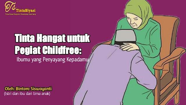 Tinta Hangat untuk Pegiat Childfree: Ibumu yang Penyayang Kepadamu