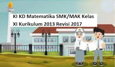 KI KD Matematika SMK/MAK Kelas XI Kurikulum 2013 Revisi 2017