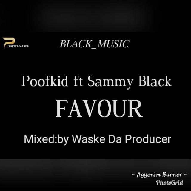 PoofKid ft Sammy Black-Favour(Mixed By Waske Da Producer)