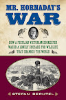 Mr. Hornaday's War: How a Peculiar Victorian Zookeeper Waged a Lonely Crusade for Wildlife That Changed the World by Stefan Bechtel On Sale May 15, 2012 Hardcover $26.95  http://www.beacon.org/productdetails.cfm?PC=2260