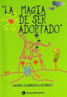 LA MAGIA DE SER ADOPTADO por MARIA GABRIELA SUAREZ via www.adoptar.blogspot.com