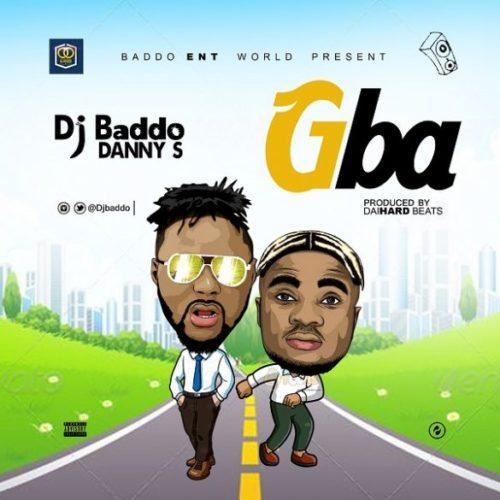 "Mixtape:- DJ Baddo x Danny S – ""Gba"""