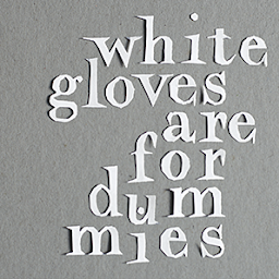 white gloves are for dummies