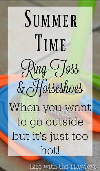 Ring Toss & Horseshoes for Hot Summer- Life with the Hawleys 2
