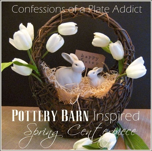 CONFESSIONS OF A PLATE ADDICT Pottery Barn Inspired Spring Centerpiece