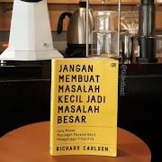 Book Review and Quotes: JANGAN MEMBUAT MASALAH KECIL JADI MASALAH BESAR (Richard Carlson)
