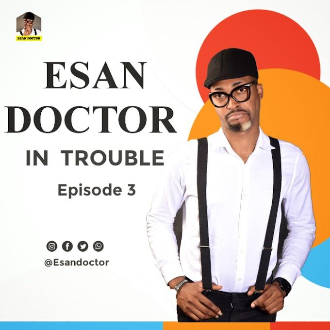 #Comedy: Esan Doctor in Trouble (Episode 3) @Esandoctor