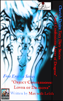 Cherish Desire: Very Dirty Stories Free Erotica Series: Object Confessions: Lover of Dragons, Max, erotica