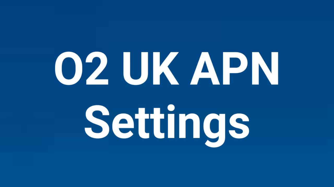 O2 APN Settings 2021, O2 APN Settings Android, iPhone