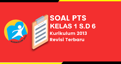 Soal PTS Kelas 1, 2, 3, 4, 5 dan 6 SD Semester 1 Beserta Kisi-Kisi dan Pembahasan