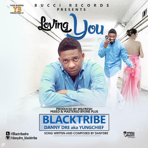 MUSIC: Blacktribe (Yung chief) - Loving You