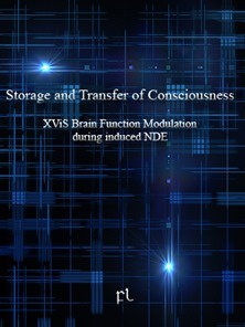 Storage and Transfer of Consciousness - XViS Brain Function Modulation during induced NDE Cover