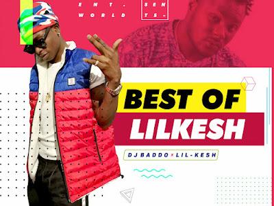 [MIXTAPE]: Dj Baddo - Best Of Lilkesh Mix   @Djbaddo_ @lilkeshofficial