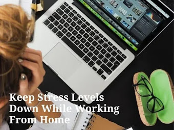 5 Easy Tips To Keep Stress Levels Down While Working From Home