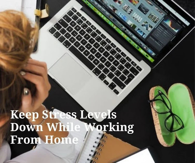How to keep stress levels down while working from home