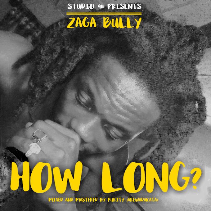 Zaga Bully – How Long?