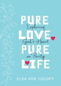 Pure Love, Pure Life By Elsa Kok Colopy