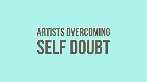 Artists Overcoming Self Doubt