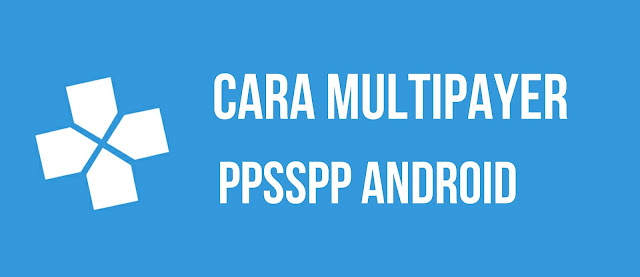 Cara Multiplayer PPSSPP Android Paling Gampang