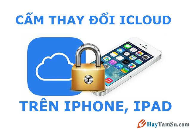 Hướng dẫn cấm thay đổi tài khoản iCloud trên iPhone và iPad