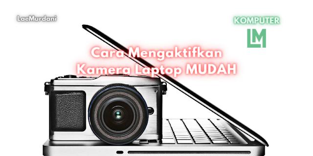 Cara Mengaktifkan Kamera Laptop Paling Mudah