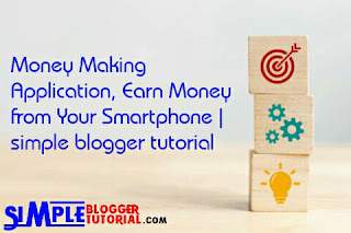 Money Making Application, Earn Money from Your Smartphone | simple blogger tutorial