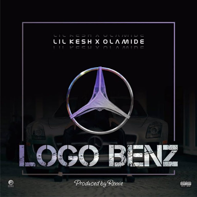 [Music] Lil Kesh – Logo Benz Ft. Olamide | @olamide_Ybnl , @lilkeshofficial