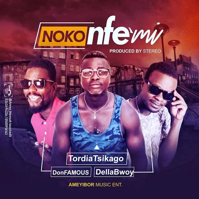 Tordia Tsikago - Noko Nfemi Ft. Don Famous X Della Bwoy(Prod. By Stereo)