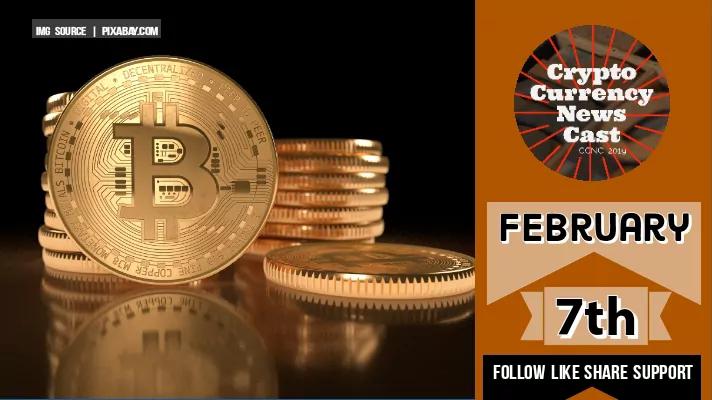 Crypto News Cast For February 7th 2021 ?