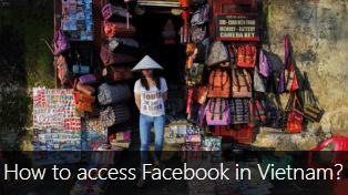 How to access Facebook in Vietnam?